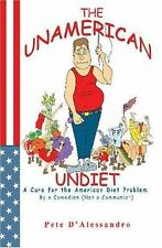 The Unamerican Undiet : A Cure for the American Diet Problem, by a Comedian...