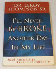 I'll Never Be Broke Another Day in My Life : Real Answers to Financial Hardships