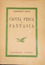 Caccia Pesca E Fantasia,Aldighiero Batini  ,Editoriale Olimpia,1963