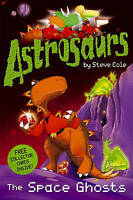 Astrosaurs: The Space Ghosts by Steve Cole, Acceptable Used Book (Paperback) FRE