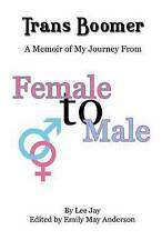 NEW Trans Boomer: A Memoir of My Journey from Female to Male by Lee Jay
