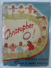 Barbara Young CHRISTOPHER O! Illustrated by Mary Barton David McKay Co. c. 1947
