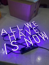 """New All We Have Is Now Neon Sign Acrylic Gift Light Lamp Bar Wall 14""""x10"""""""