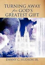 Turning Away from God's Greatest Gift by Danny C. Hudson Sr. (2012, Hardcover)