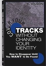 Cover Your Tracks Without Changing Your Identity: How to Disappear Until You WA