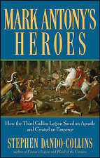 Mark Antony's Heroes: How the Third Gallica Legion Saved an Apostle and...