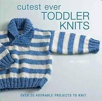 Cutest Ever Toddler Knits: Over 20 Adorable Projects to Knit , Hardcover , Pierc