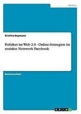 Politiker im Web 2.0 - Online-Strategien im sozialen Netzwerk Facebook (German E