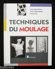 TECHNIQUES DU MOULAGE - EYROLLES 1993 - ALGINATE BANDE PLATREE MODELE SCULPTURE