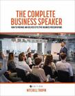 The Complete Business Speaker: How to Prepare and Deliver Effective Business ...