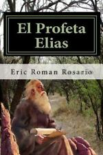El Profeta Elias : La Vida Del Profeta Elias,un Hombre Lleno Del Poder y...