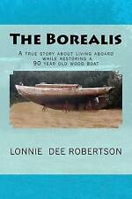 The Borealis: A true story about living aboard while restoring a 90 year old woo