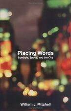 Placing Words: Symbols, Space, and the City by William J. Mitchell