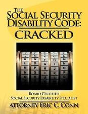 The Social Security Disability Code : Cracked by Attorney Eric C. Conn (2011,...