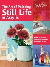 The Art of Painting Still Life in Acrylic: Master techniques for painting stunni