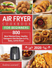 Air Fryer Cookbook for Beginners 2020 800 Most Wanted, Easy and Healthy Recipes