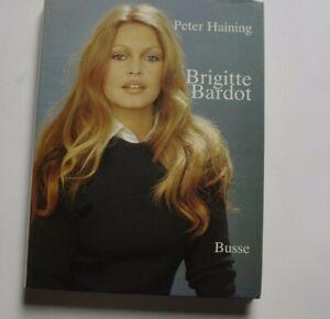 R30297 Brigitte Bardot. Die Geschichte einer Legende Gebundene Ausgabe 1984