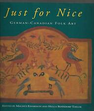 JUST FOR NICE German-Canadian Folk Art  1993 soft cover 1st Edition  Ex+++