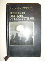 ALEXANDRE BONNET Secrets et Pratique De L'Occultisme