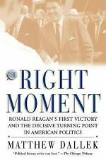 The Right Moment : Ronald Reagan's First Victory and the Decisive Turning...