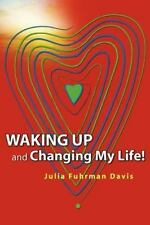 Waking up and Changing My Life by Julia Davis (2011, Paperback)
