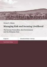 Managing Risk and Securing Livelihood : The Karrayu Pastoralists, Their Envir...