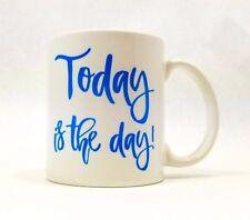 "Inspirational Coffee or Tea Mug ""Today Is The Day"""