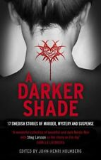A Darker Shade: 17 Swedish stories of murder, mystery and suspense including a,