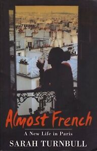 Almost French: A New Life in Paris by Sarah Turnbull (Paperback, 2002)
