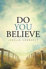 Do You Believe by Javelle Conquest (2015, Hardcover)