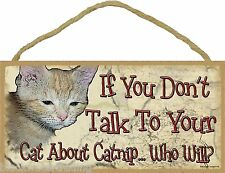 If You Don't Talk To Your Cat About Catnip Who Will? Funny Cat Kitty Sign 5X10""