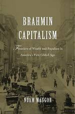 Brahmin Capitalism: Frontiers of Wealth and Populism in America's First...