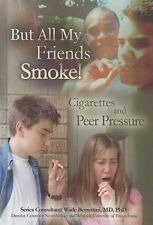 But All My Friends Smoke: Cigarettes and Peer Pressure by W Berrettini  NEW
