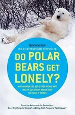 Do Polar Bears Get Lonely?: And Answers to 100 Other Weird and Wacky Questions A