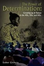 The Power of Determination : Growing up in Kenya in the 40s, 50s, And 60s by...