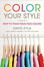 NEW Color Your Style: How to Wear Your True Colors by David Zyla