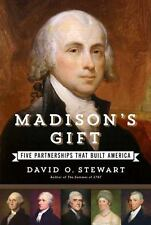 Madison's Gift : Five Partnerships That Built America by David O. Stewart