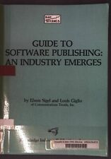 Guide to Software Publishing: An Industry Emerges Sigel, Efrem and Louis Giglio: