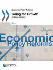 Economic Policy Reform 2014 : Going for Growth Interim Report by Organisation...