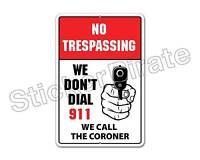 *Aluminum* No Trespassing We Don't Dial 911 Coroner 8x12 Metal Novelty Sign NS