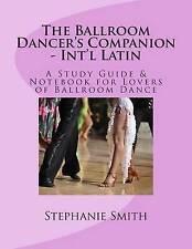 The Ballroom Dancer's Companion - International Latin Study Gu by Smith Stephani