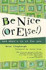 Be Nice (or Else!) : And What's in It for You by Winn Claybaugh (2004, Hardcover