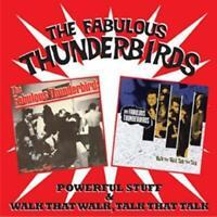 THE FABULOUS THUNDERBIRDS - POWERFUL STUFF & WALK THAT WALK, TALK 2CDs (NEW)