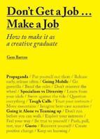 Don't Get a Job... Make a Job: How to make it as, Gem Barton, New