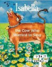 Elm Grove Farm Ser.: Isabella, the Cow Who Wanted to Sing 1 (2013, Picture...