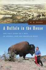 A Buffalo in the House: The True Story of a Man, an Animal, and the American Wes