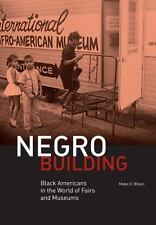 Negro Building: Black Americans in the World of Fairs and Museums: By Wilson,...