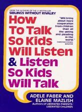 How to Talk So Kids Will Listen and Listen So Kids Will Talk,Adele Faber, Elain