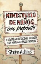 Ministerio de niños con Propósito : Un Discipulado Intencional Que Lidera a...