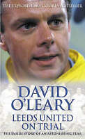 Leeds United on Trial: The Inside Story of an Astonishing Year by David O'Leary